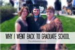 Why I Went Back to Graduate School