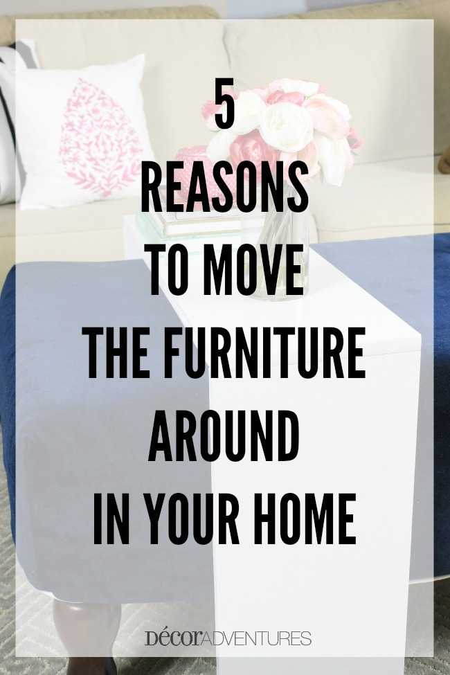 5 Reasons To Move The Furniture Around In Your Home Decor Adventures