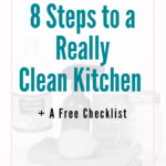 How to Really Clean Your Kitchen in 8 Steps + Free Checklist