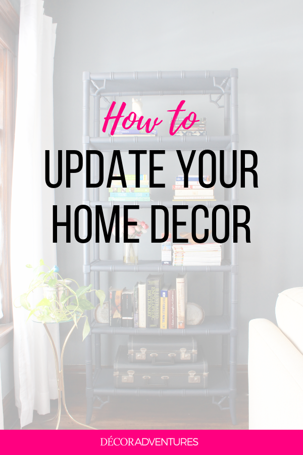 Comment mettre à jour votre décoration intérieure